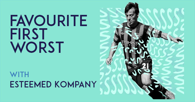 Favourite. First. Worst. Part 4 - Esteemed Kompany